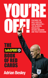 You're Off!: A Celebration of the Red Card. by Adrian Besley