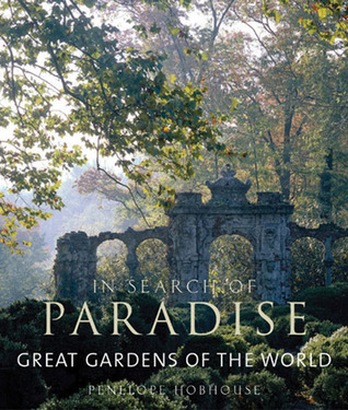 Great Gardens Of The World In Search Of Paradise By