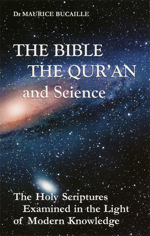 The Bible, the Qur'an, and Science by Maurice Bucaille