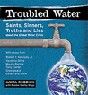 Troubled Water: Saints, Sinners, Truth & Lies About the Global Water Crisis