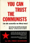 You Can Trust the Communists by Fred C. Schwarz
