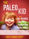 The Paleo Kid 26 Easy Recipes That Will Transform Your Family