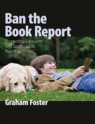 Ban the Book Report: Promoting Frequent and Enthusiastic Reading