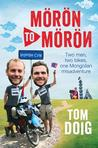 Moron to Moron: Two Men, Two Bikes, One Mongolian Misadventure