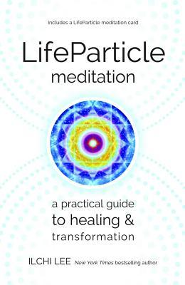 LifeParticle Meditation: A Practical Guide to Healing and Transformation