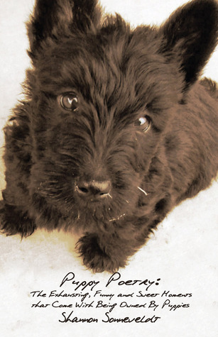 Puppy Poetry: The Exhausting, Funny and Sweet Moments that Come With Being Owned By Puppies