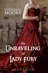 The Unraveling of Lady Fury by Shehanne Moore