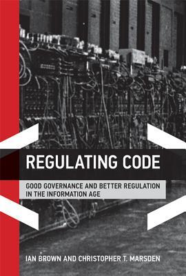 Regulating Code: Good Governance and Better Regulation in the Information Age