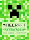 "Minecraft: The Unlikely Tale of Markus ""Notch"" Persson and the Game that Changed Everything by Daniel Goldberg"