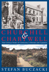 Churchill and Chartwell: The Untold Story of Churchill's Houses and Gardens