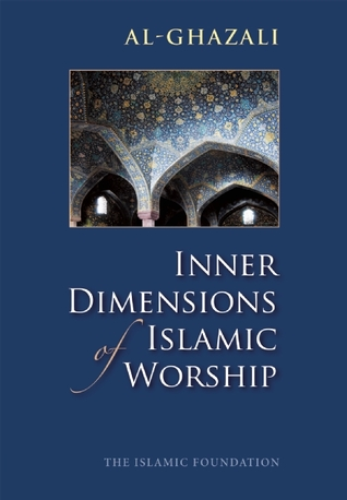 Inner Dimensions of Islamic Worship by أبو حامد الغزالي