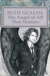 The Angel of All That Matters (The Heaven Sent, #1)