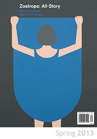 Zoetrope: All-Story, Spring, 2013, Volume 17, Number 1
