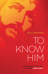 To Know Him: How Intimacy with God Changes Everything