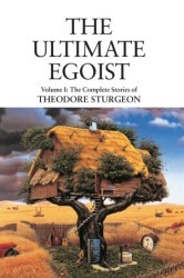 The Ultimate Egoist (The Complete Stories of Theodore Sturgeon, #1)