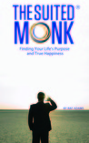 The Suited Monk: Finding Your Life's Purpose and True Happiness