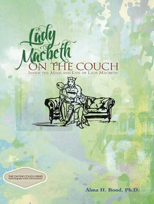 Lady Macbeth: On the Couch (Inside the Mind and Life of Lady Macbeth)