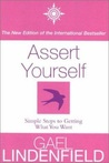 Assert Yourself: Simple Steps to Getting What You Want
