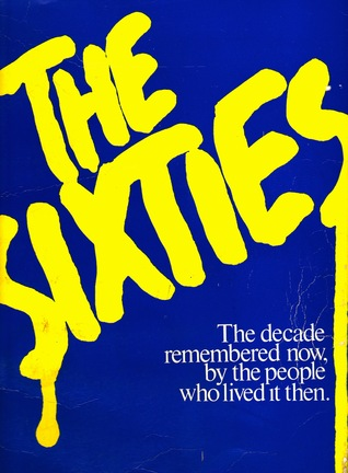 The Sixties: The Decade Remembered Now, by the People Who Lived It Then