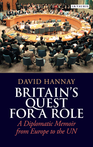 Britain's Quest for a Role: A Diplomatic Memoir from Europe to the UN