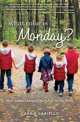 What Color is Monday? How Autism Changed One Family for the B... by Carrie Cariello