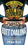 What I've Learned... So Far Part III: Banjos, Boats & Butt Dialing