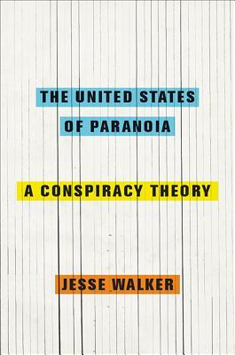 The United States of Paranoia by Jesse Walker