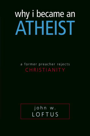 Why I Became an Atheist: A Former Preacher Rejects Christianity