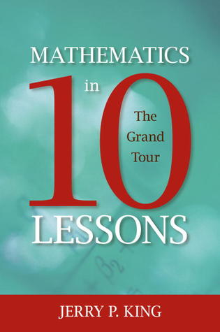 Mathematics in 10 Lessons by Jerry P. King