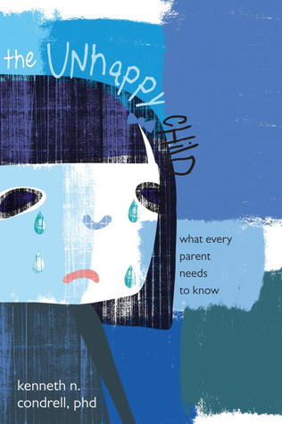 The Unhappy Child: What Every Parent Needs to Know