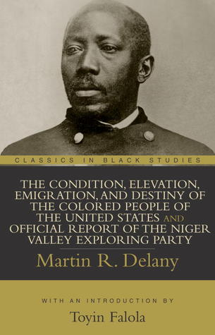 The Condition, Elevation, Emigration, and Destiny of the Colo... by Martin R. Delany