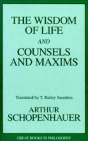 The Wisdom of Life and Counsels and Maxims by Arthur Schopenhauer