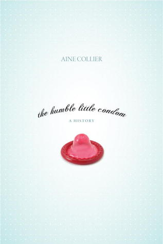 The Humble Little Condom by Aine Collier