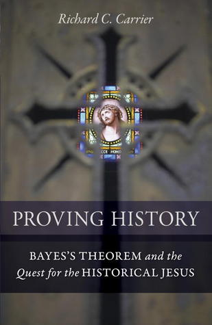 Proving History by Richard C. Carrier