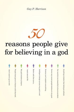50 Reasons People Give for Believing in a God by Guy P. Harrison