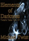 Elements of Darkness (Twist's Tales Vol. IV)