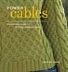 Power Cables: The Ultimate Guide to Knitting Inventive Cables