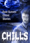 Chills: East Sussex Ghost Stories