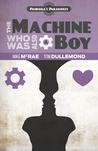 The Machine Who Was Also a Boy (Pandora's Paradoxes 1)