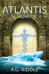 The Atlantis Gene by A.G. Riddle