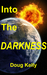 Into The Darkness by Doug   Kelly