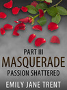 Passion Shattered (Masquerade, #3)