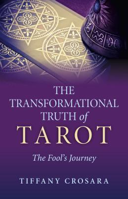 The Transformational Truth of Tarot: The Fool's Journey