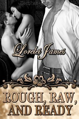 Rough, Raw, and Ready by Lorelei James