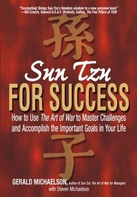 Sun Tzu For Success: How to Use the Art of War to Master Challenges and Accomplish the Important Goals in Your Life