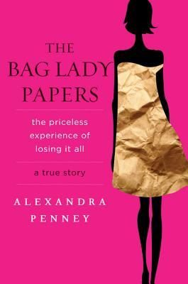 The Bag Lady Papers by Alexandra Penney