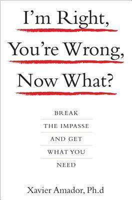 I'm Right, You're Wrong, Now What? by Xavier Francisco Amador