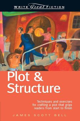 Plot & Structure - Write Great Fiction by James Scott Bell