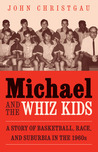 Michael and the Whiz Kids: A Story of Basketball, Race, and Suburbia in the 1960s