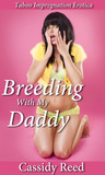 Breeding With My Daddy (An Erotic Taboo Impregnation Sex Story)